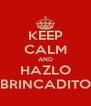 KEEP CALM AND HAZLO BRINCADITO - Personalised Poster A4 size