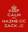 KEEP CALM AND HAZME CC ZACK :,C - Personalised Poster A4 size