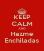 KEEP CALM AND Hazme Enchiladas - Personalised Poster A4 size