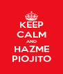 KEEP CALM AND HAZME PIOJITO - Personalised Poster A4 size