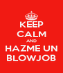 KEEP CALM AND HAZME UN BLOWJOB - Personalised Poster A4 size