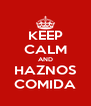 KEEP CALM AND HAZNOS COMIDA - Personalised Poster A4 size