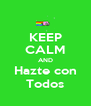 KEEP CALM AND Hazte con Todos - Personalised Poster A4 size