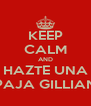 KEEP CALM AND HAZTE UNA PAJA GILLIAN - Personalised Poster A4 size