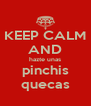 KEEP CALM AND hazte unas pinchis quecas - Personalised Poster A4 size