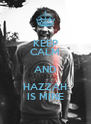 KEEP CALM AND HAZZAH IS MINE - Personalised Poster A4 size