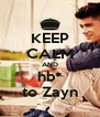KEEP CALM AND hb* to Zayn - Personalised Poster A4 size