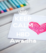 KEEP CALM AND HBD Awaisha - Personalised Poster A4 size