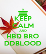 KEEP CALM AND HBD BRO DDBLOOD - Personalised Poster A4 size