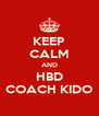 KEEP CALM AND HBD COACH KIDO - Personalised Poster A4 size