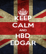 KEEP CALM AND HBD EDGAR - Personalised Poster A4 size