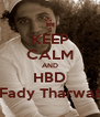 KEEP CALM AND HBD Fady Tharwat - Personalised Poster A4 size