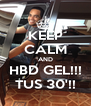 KEEP CALM AND HBD GEL!!! TUS 30'!! - Personalised Poster A4 size