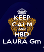 KEEP CALM AND HBD LAURA Gm - Personalised Poster A4 size