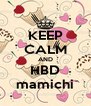 KEEP CALM AND HBD mamichi - Personalised Poster A4 size