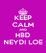 KEEP CALM AND HBD NEYDI LOE - Personalised Poster A4 size