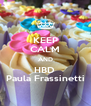 KEEP CALM AND HBD  Paula Frassinetti - Personalised Poster A4 size