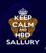 KEEP CALM AND HBD SALLURY - Personalised Poster A4 size