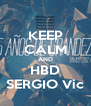 KEEP CALM AND HBD SERGIO Vic - Personalised Poster A4 size