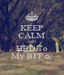 KEEP CALM AND HBD To My BFF o/ - Personalised Poster A4 size