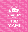 KEEP CALM AND HBD YAMI - Personalised Poster A4 size