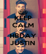 KEEP CALM AND HBDAY JUSTIN - Personalised Poster A4 size