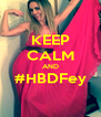 KEEP CALM AND #HBDFey  - Personalised Poster A4 size