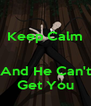 Keep Calm   And He Can't Get You - Personalised Poster A4 size