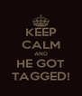 KEEP CALM AND HE GOT TAGGED! - Personalised Poster A4 size