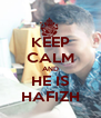 KEEP CALM AND HE IS HAFIZH - Personalised Poster A4 size