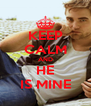 KEEP CALM AND HE IS MINE - Personalised Poster A4 size