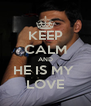 KEEP CALM AND HE IS MY  LOVE - Personalised Poster A4 size