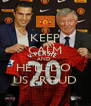 KEEP CALM AND  HE'LL DO  US PROUD - Personalised Poster A4 size