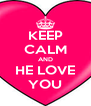 KEEP CALM AND HE LOVE YOU - Personalised Poster A4 size