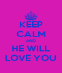 KEEP CALM AND HE WILL LOVE YOU - Personalised Poster A4 size