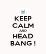 KEEP CALM AND HEAD BANG ! - Personalised Poster A4 size