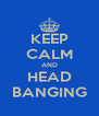KEEP CALM AND HEAD BANGING - Personalised Poster A4 size
