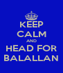 KEEP CALM AND HEAD FOR BALALLAN - Personalised Poster A4 size