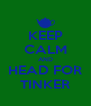 KEEP CALM AND HEAD FOR TINKER - Personalised Poster A4 size