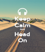 Keep Calm And Head On - Personalised Poster A4 size