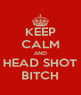 KEEP CALM AND HEAD SHOT BITCH - Personalised Poster A4 size