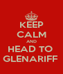 KEEP CALM AND HEAD TO  GLENARIFF  - Personalised Poster A4 size