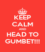 KEEP CALM AND HEAD TO GUMBET!!! - Personalised Poster A4 size