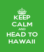KEEP CALM AND HEAD TO HAWAII - Personalised Poster A4 size