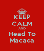 KEEP CALM AND Head To Macaca - Personalised Poster A4 size
