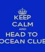 KEEP CALM AND HEAD TO  OCEAN CLUB - Personalised Poster A4 size