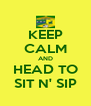 KEEP CALM AND HEAD TO SIT N' SIP - Personalised Poster A4 size