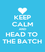 KEEP CALM AND HEAD TO  THE BATCH - Personalised Poster A4 size