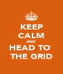 KEEP CALM AND HEAD TO  THE GRID - Personalised Poster A4 size