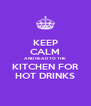 KEEP CALM AND HEAD TO THE  KITCHEN FOR HOT DRINKS - Personalised Poster A4 size